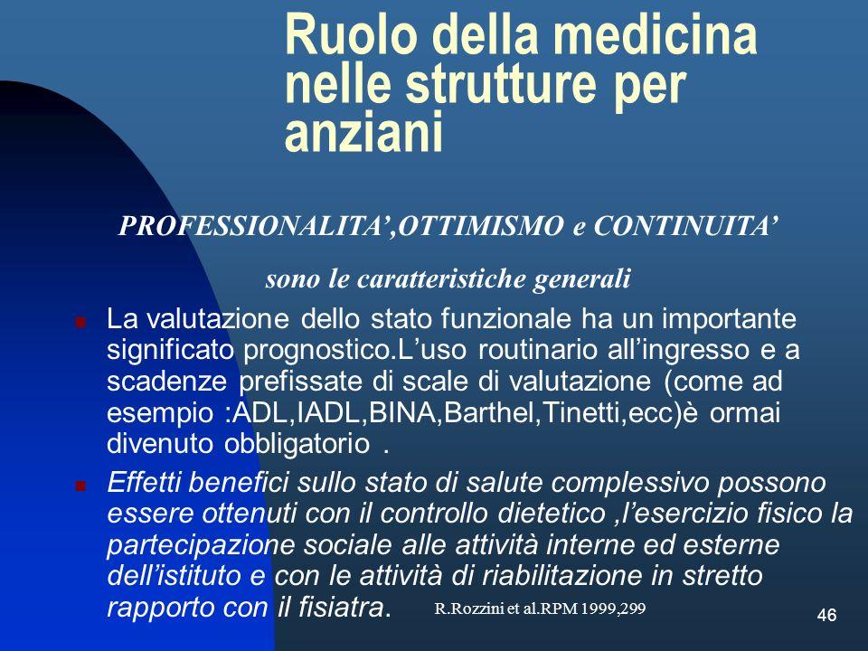 46 Ruolo della medicina nelle strutture per anziani La valutazione dello stato funzionale ha un importante significato prognostico.Luso routinario all