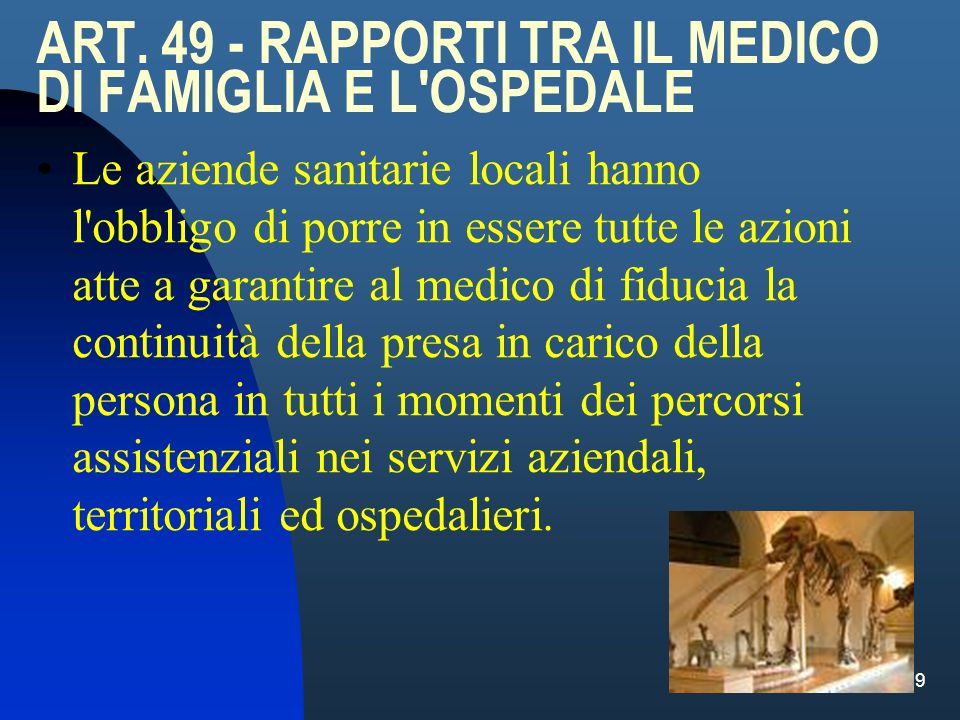 9 ART. 49 - RAPPORTI TRA IL MEDICO DI FAMIGLIA E L'OSPEDALE Le aziende sanitarie locali hanno l'obbligo di porre in essere tutte le azioni atte a gara