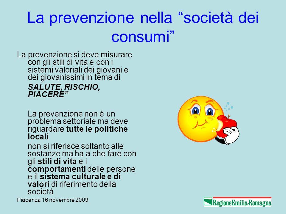 Piacenza 16 novembre 2009 La prevenzione nella società dei consumi La prevenzione si deve misurare con gli stili di vita e con i sistemi valoriali dei