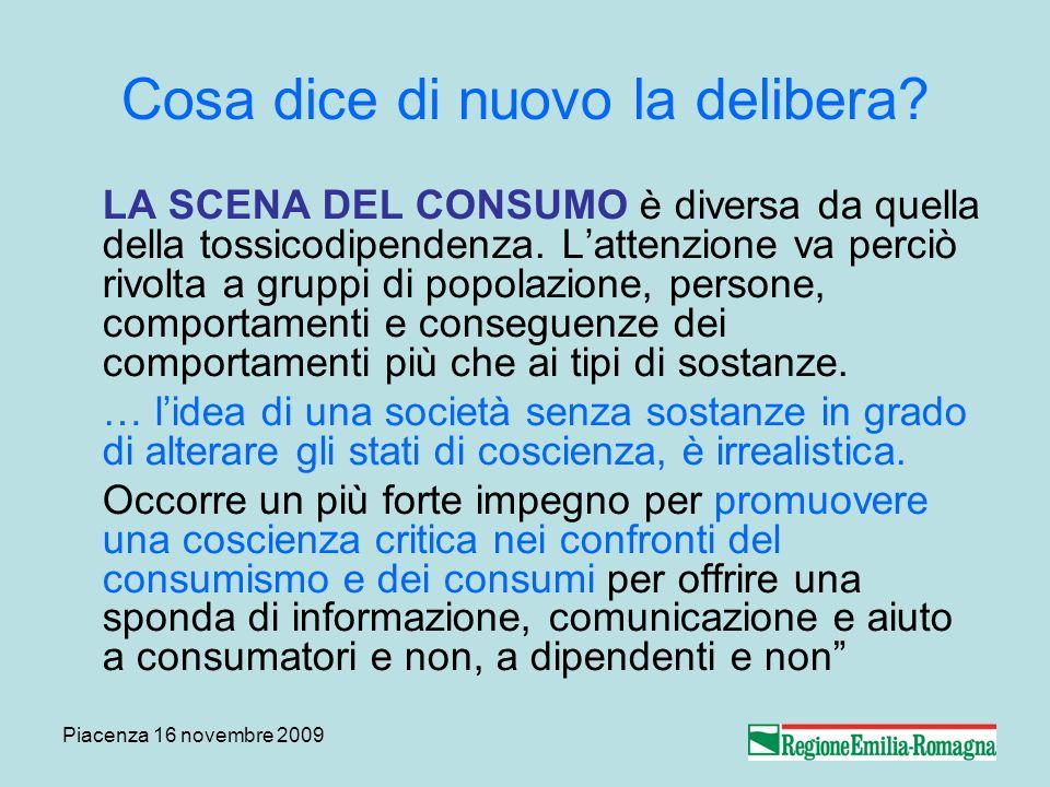 Piacenza 16 novembre 2009 Cosa dice di nuovo la delibera? LA SCENA DEL CONSUMO è diversa da quella della tossicodipendenza. Lattenzione va perciò rivo