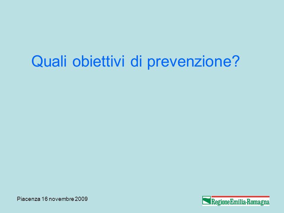 Piacenza 16 novembre 2009 Quali obiettivi di prevenzione