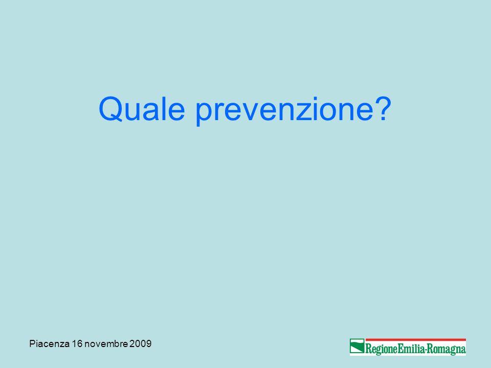 Piacenza 16 novembre 2009 Quale prevenzione