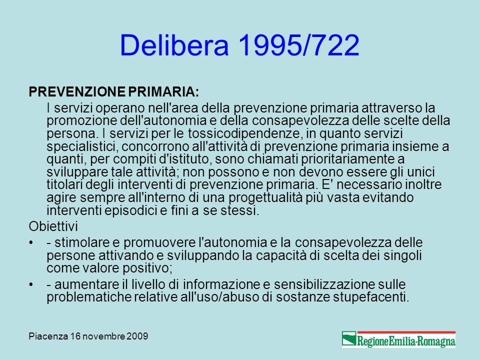 Piacenza 16 novembre 2009 Delibera 1995/722 PREVENZIONE PRIMARIA: I servizi operano nell'area della prevenzione primaria attraverso la promozione dell
