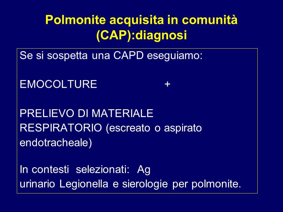 Polmonite acquisita in comunità (CAP):diagnosi Se si sospetta una CAPD eseguiamo: EMOCOLTURE + PRELIEVO DI MATERIALE RESPIRATORIO (escreato o aspirato