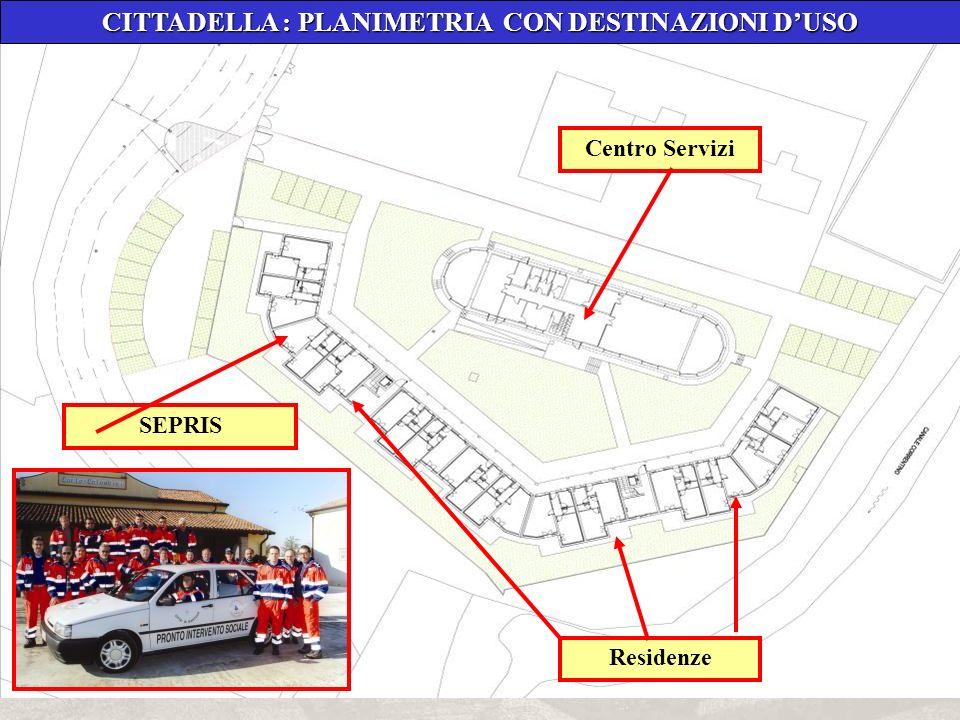 27 Roma 29 Settembre 2006 Circolo del Ministero delle Infrastrutture - Lungotevere Thaon de Revel, 1 CITTADELLA : PLANIMETRIA CON DESTINAZIONI DUSO SEPRIS Residenze Centro Servizi