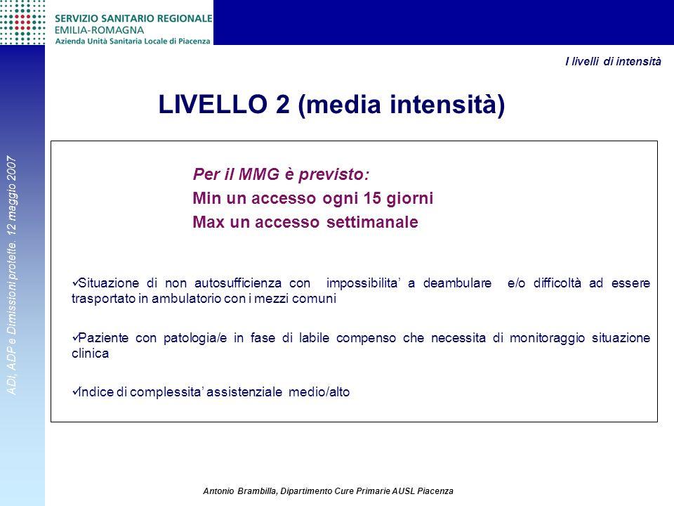 ADI, ADP e Dimissioni protette. 12 maggio 2007 Antonio Brambilla, Dipartimento Cure Primarie AUSL Piacenza Per il MMG è previsto: Min un accesso ogni