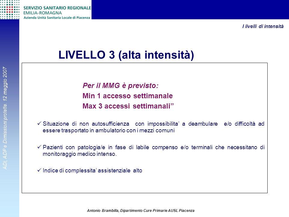 ADI, ADP e Dimissioni protette. 12 maggio 2007 Antonio Brambilla, Dipartimento Cure Primarie AUSL Piacenza Per il MMG è previsto: Min 1 accesso settim
