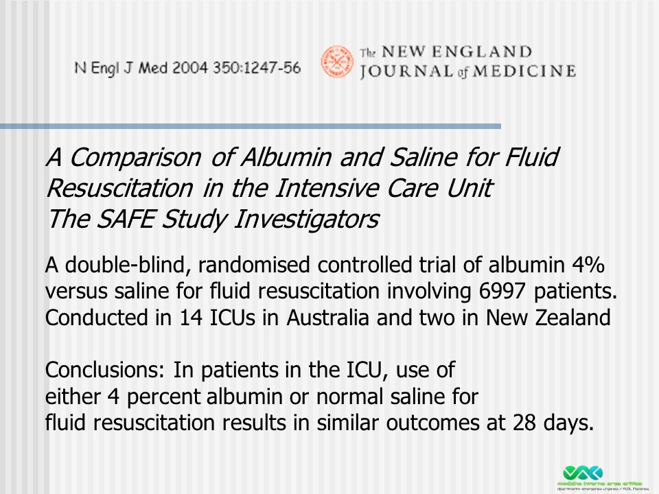 A Comparison of Albumin and Saline for Fluid Resuscitation in the Intensive Care Unit The SAFE Study Investigators A double-blind, randomised controll