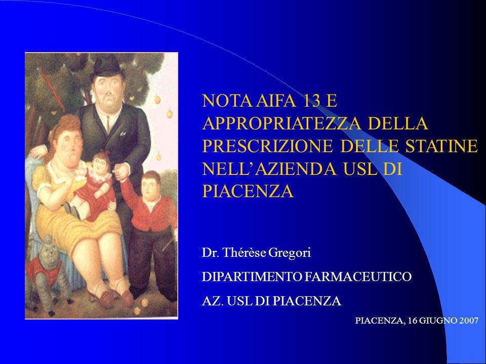NOTA AIFA 13 E APPROPRIATEZZA DELLA PRESCRIZIONE DELLE STATINE NELLAZIENDA USL DI PIACENZA Dr. Thérèse Gregori DIPARTIMENTO FARMACEUTICO AZ. USL DI PI