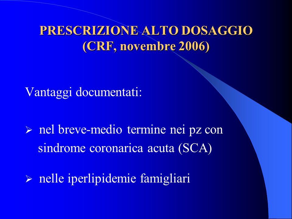 PRESCRIZIONE ALTO DOSAGGIO (CRF, novembre 2006) Vantaggi documentati: nel breve-medio termine nei pz con sindrome coronarica acuta (SCA) nelle iperlip