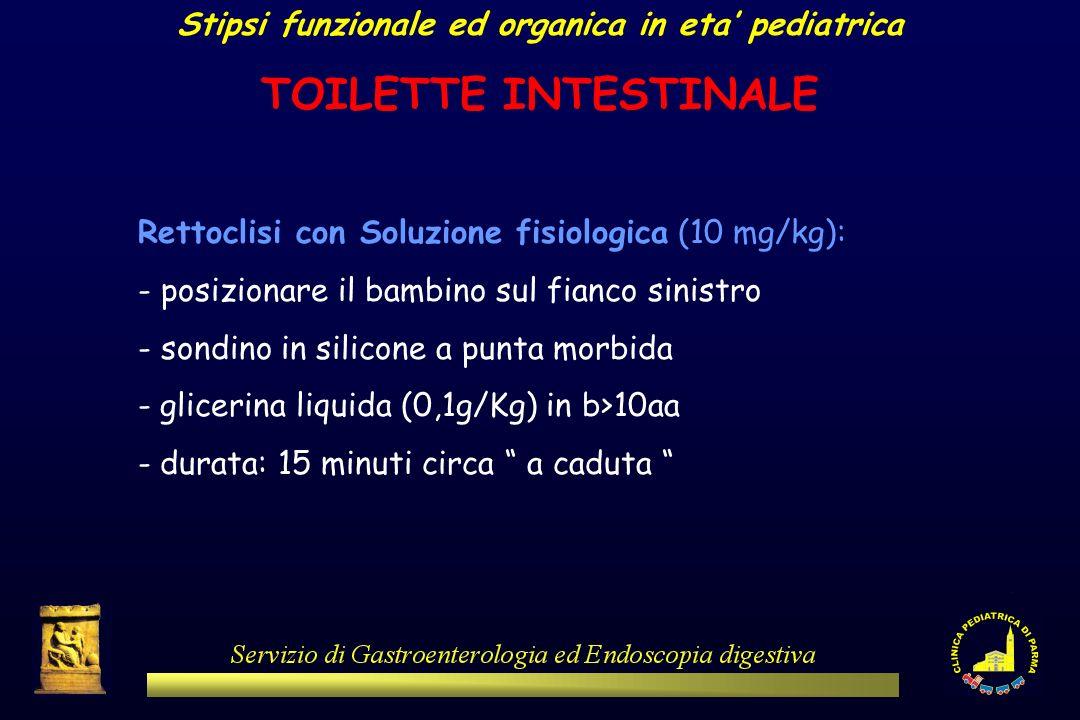 Stipsi funzionale ed organica in eta pediatrica TOILETTE INTESTINALE Rettoclisi con Soluzione fisiologica (10 mg/kg): - posizionare il bambino sul fia