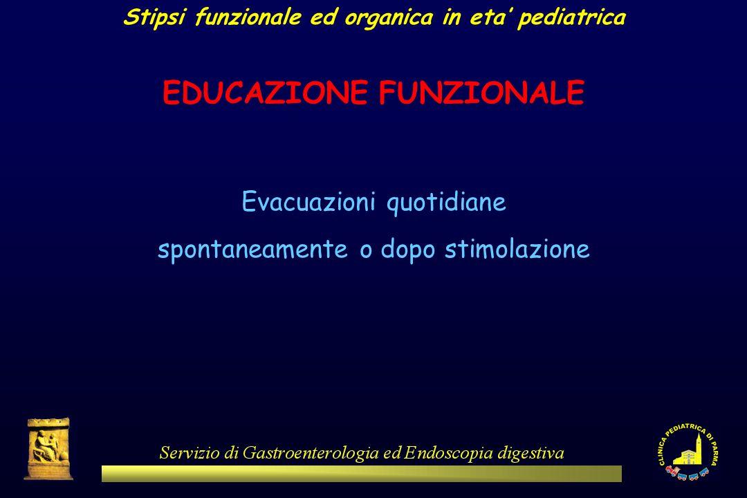Stipsi funzionale ed organica in eta pediatrica EDUCAZIONE FUNZIONALE Evacuazioni quotidiane spontaneamente o dopo stimolazione