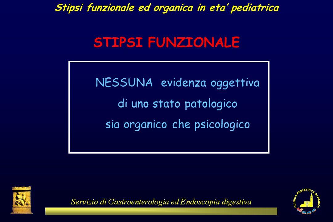 Stipsi funzionale ed organica in eta pediatrica STIPSI FUNZIONALE NESSUNA evidenza oggettiva di uno stato patologico sia organico che psicologico