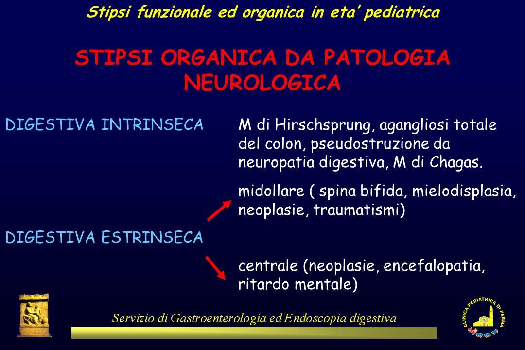 Stipsi funzionale ed organica in eta pediatrica STIPSI ORGANICA DA PATOLOGIA NEUROLOGICA DIGESTIVA INTRINSECAM di Hirschsprung, agangliosi totale del