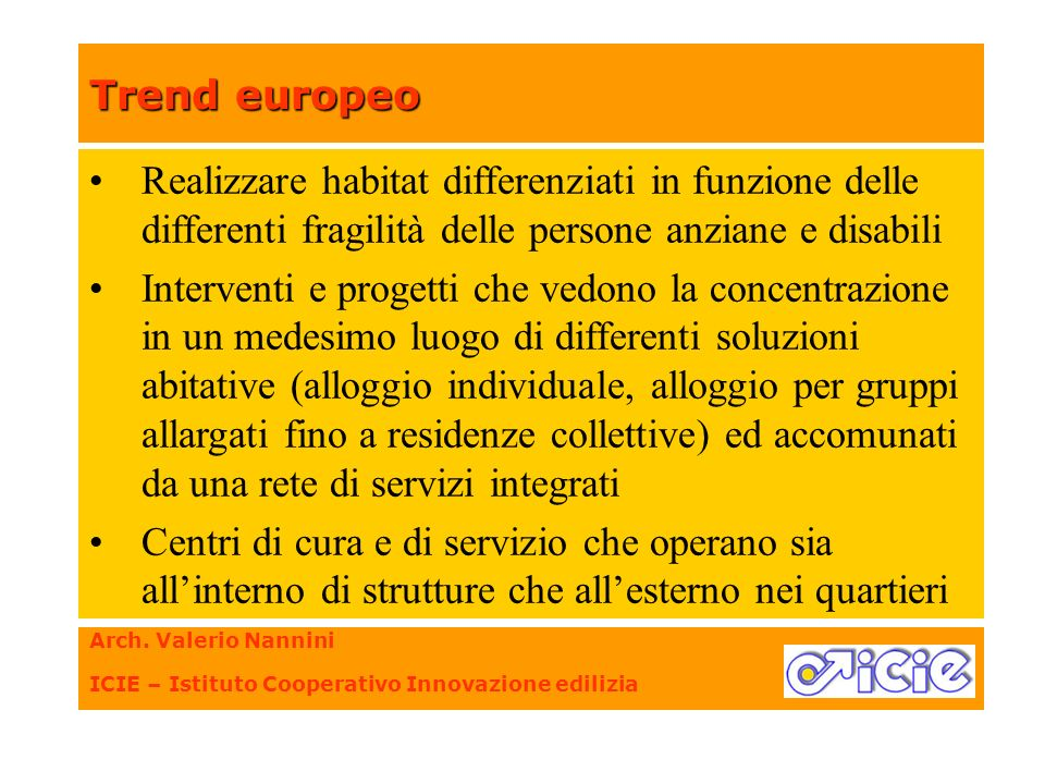 Trend europeo Arch. Valerio Nannini ICIE – Istituto Cooperativo Innovazione edilizia Realizzare habitat differenziati in funzione delle differenti fra