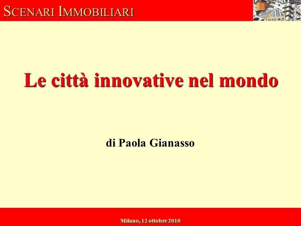 S CENARI I MMOBILIARI Milano, 12 ottobre 2010 di Paola Gianasso Le città innovative nel mondo