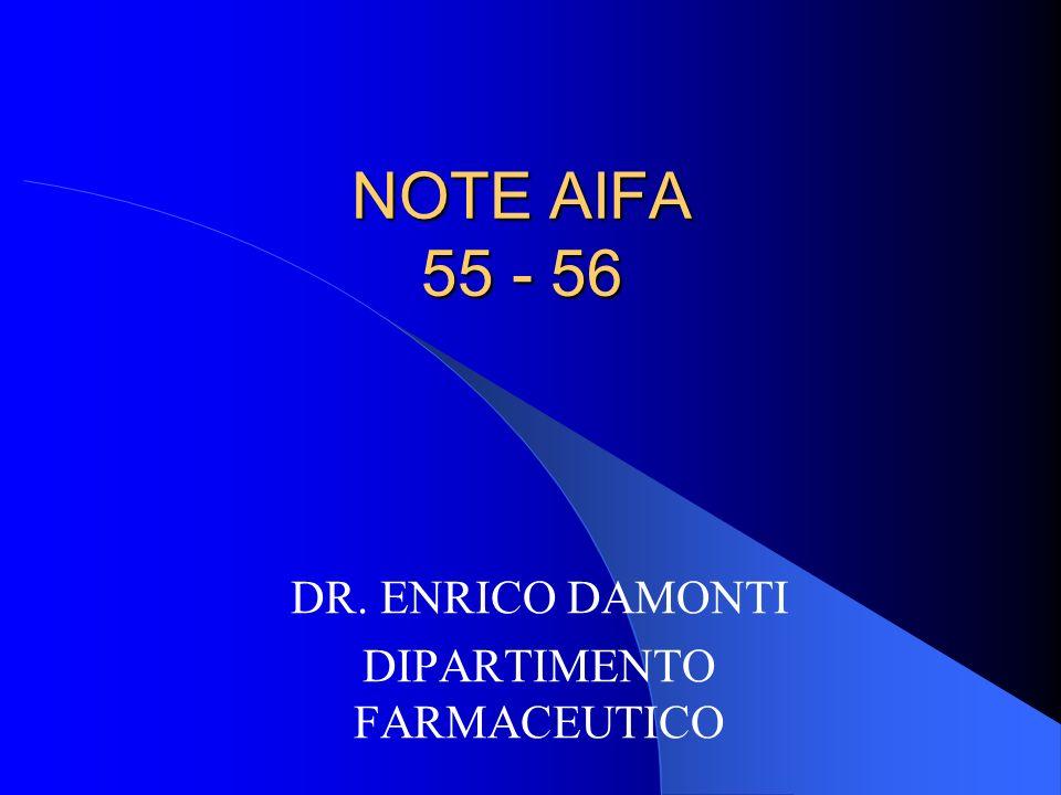 NOTE AIFA 55 - 56 DR. ENRICO DAMONTI DIPARTIMENTO FARMACEUTICO