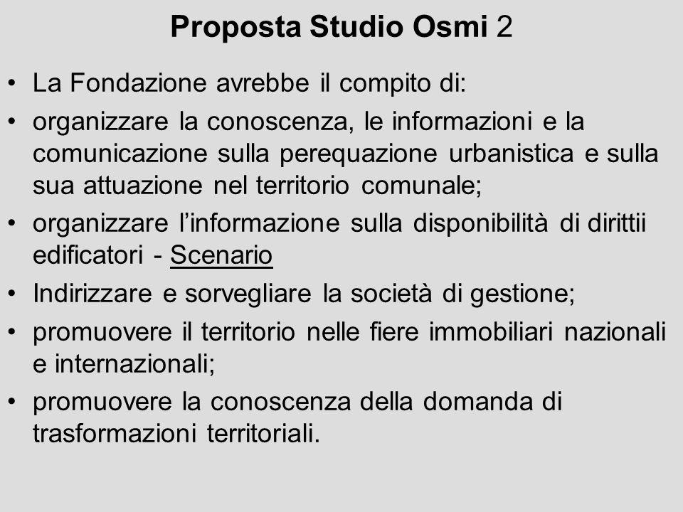 Proposta Studio Osmi 2 La Fondazione avrebbe il compito di: organizzare la conoscenza, le informazioni e la comunicazione sulla perequazione urbanisti
