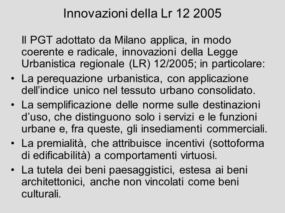 Innovazioni della Lr 12 2005 Il PGT adottato da Milano applica, in modo coerente e radicale, innovazioni della Legge Urbanistica regionale (LR) 12/200