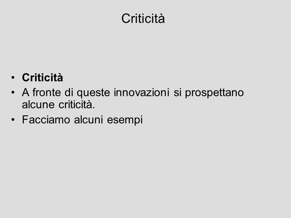 Criticità A fronte di queste innovazioni si prospettano alcune criticità. Facciamo alcuni esempi