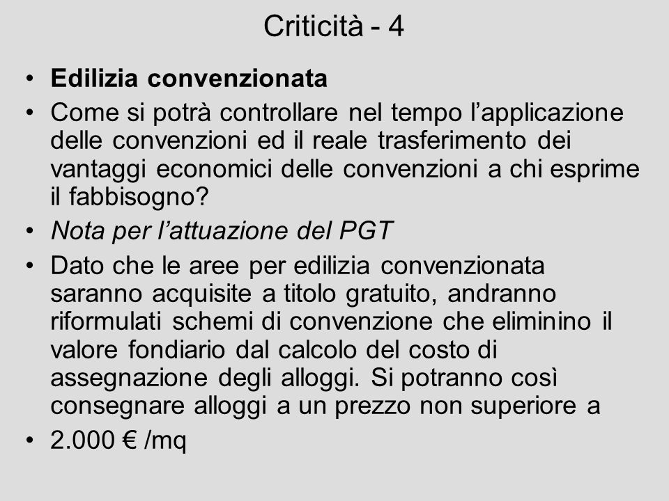 Criticità - 4 Edilizia convenzionata Come si potrà controllare nel tempo lapplicazione delle convenzioni ed il reale trasferimento dei vantaggi econom