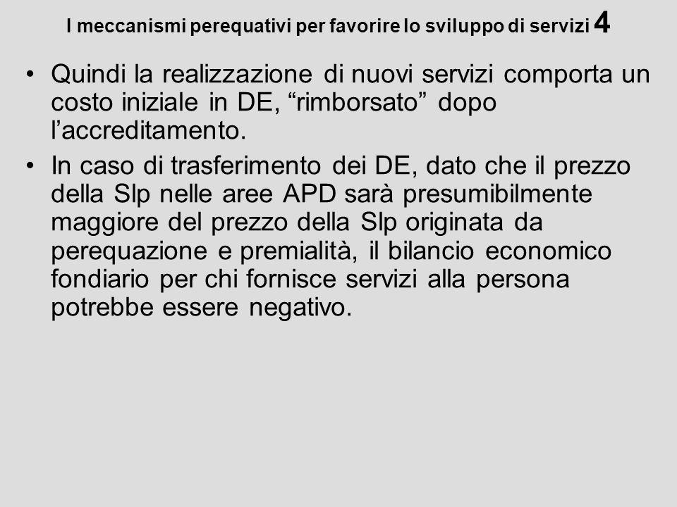 I meccanismi perequativi per favorire lo sviluppo di servizi 4 Quindi la realizzazione di nuovi servizi comporta un costo iniziale in DE, rimborsato d