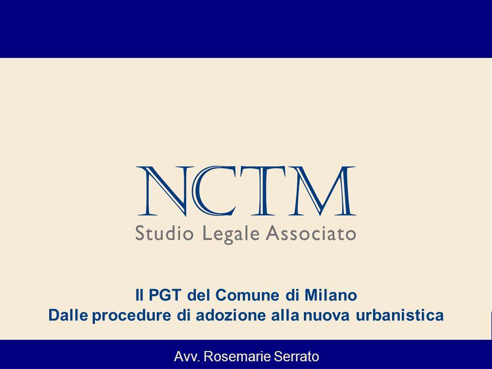 Avv. Rosemarie Serrato Il PGT del Comune di Milano Dalle procedure di adozione alla nuova urbanistica