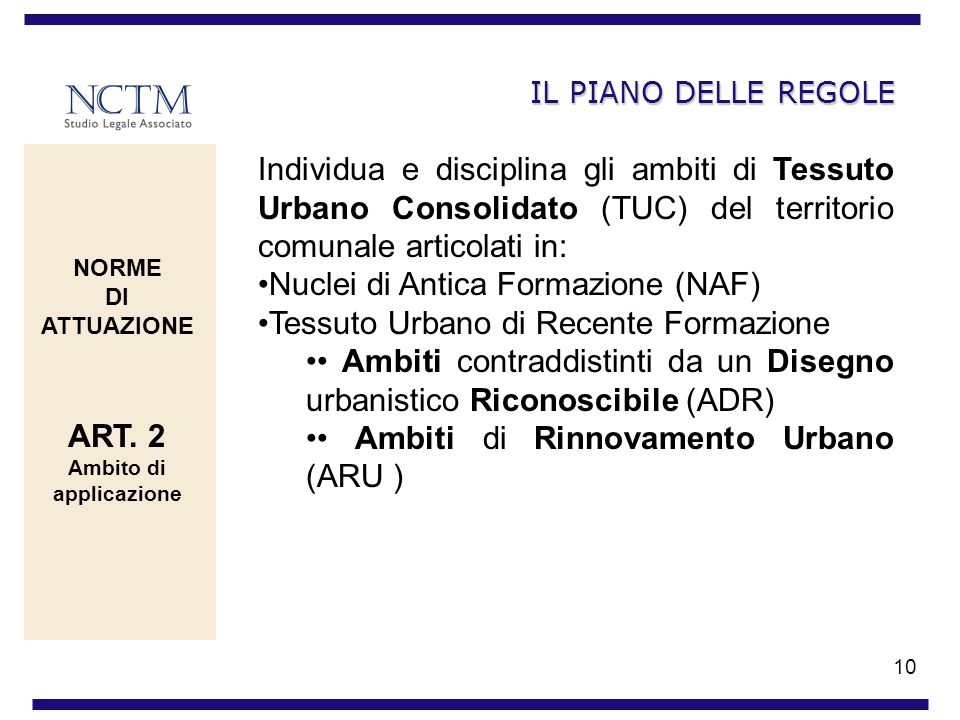 10 IL PIANO DELLE REGOLE Individua e disciplina gli ambiti di Tessuto Urbano Consolidato (TUC) del territorio comunale articolati in: Nuclei di Antica