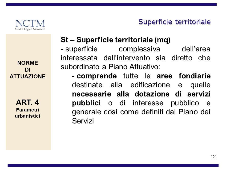 12 Superficie territoriale St – Superficie territoriale (mq) - superficie complessiva dellarea interessata dallintervento sia diretto che subordinato