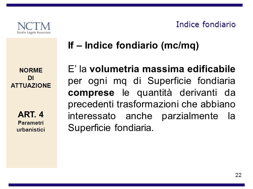 22 Indice fondiario If – Indice fondiario (mc/mq) E la volumetria massima edificabile per ogni mq di Superficie fondiaria comprese le quantità derivan