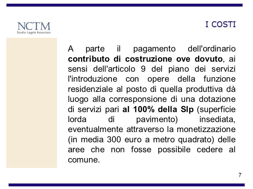 7 I COSTI A parte il pagamento dell'ordinario contributo di costruzione ove dovuto, ai sensi dell'articolo 9 del piano dei servizi l'introduzione con
