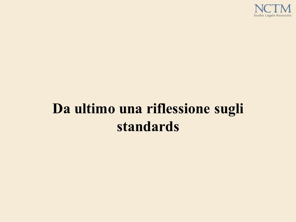 Da ultimo una riflessione sugli standards