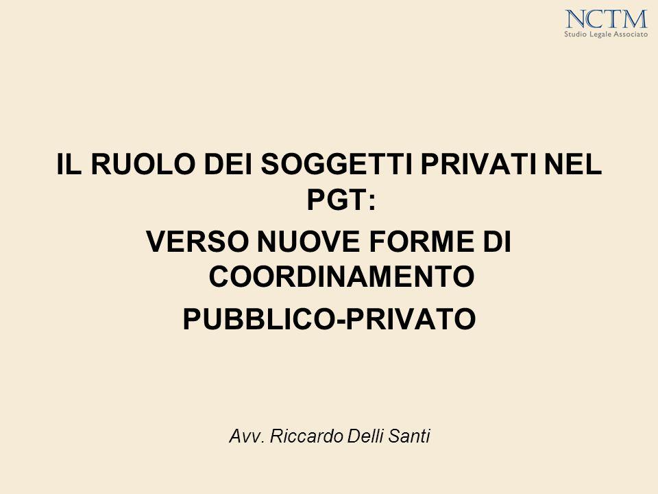 IL RUOLO DEI SOGGETTI PRIVATI NEL PGT: VERSO NUOVE FORME DI COORDINAMENTO PUBBLICO-PRIVATO Avv.