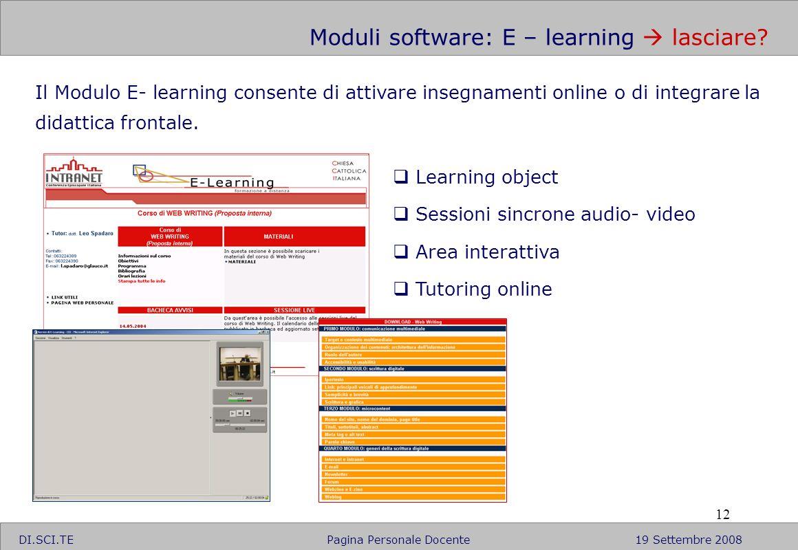 12 DI.SCI.TE Pagina Personale Docente19 Settembre 2008 Moduli software: E – learning lasciare? Il Modulo E- learning consente di attivare insegnamenti