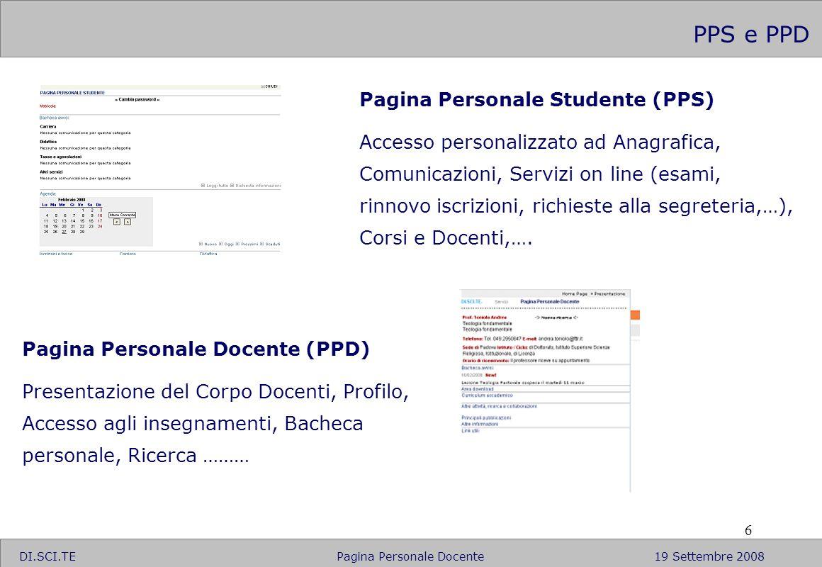 6 PPS e PPD Pagina Personale Studente (PPS) Accesso personalizzato ad Anagrafica, Comunicazioni, Servizi on line (esami, rinnovo iscrizioni, richieste