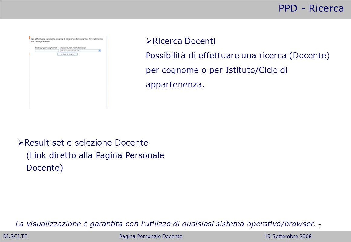 7 PPD - Ricerca DI.SCI.TE Pagina Personale Docente19 Settembre 2008 Ricerca Docenti Possibilità di effettuare una ricerca (Docente) per cognome o per
