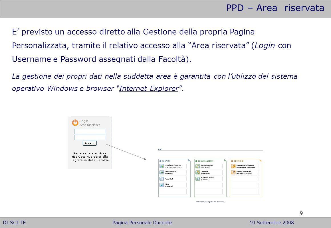 9 PPD – Area riservata DI.SCI.TE Pagina Personale Docente19 Settembre 2008 E previsto un accesso diretto alla Gestione della propria Pagina Personaliz