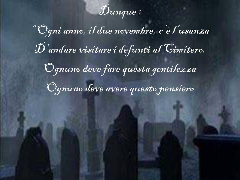 Dunque : Ogni anno, il due novembre, cè lusanza Dandare visitare i defunti al Cimitero.
