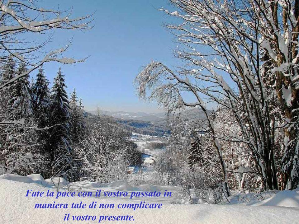 Fate la pace con il vostro passato in maniera tale di non complicare il vostro presente.