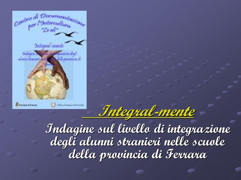Integral-mente Integral-mente Indagine sul livello di integrazione degli alunni stranieri nelle scuole della provincia di Ferrara