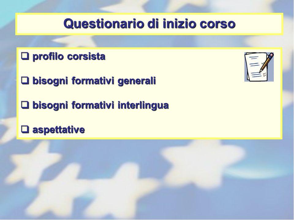 Questionario di inizio corso profilo corsista profilo corsista bisogni formativi generali bisogni formativi generali bisogni formativi interlingua bis