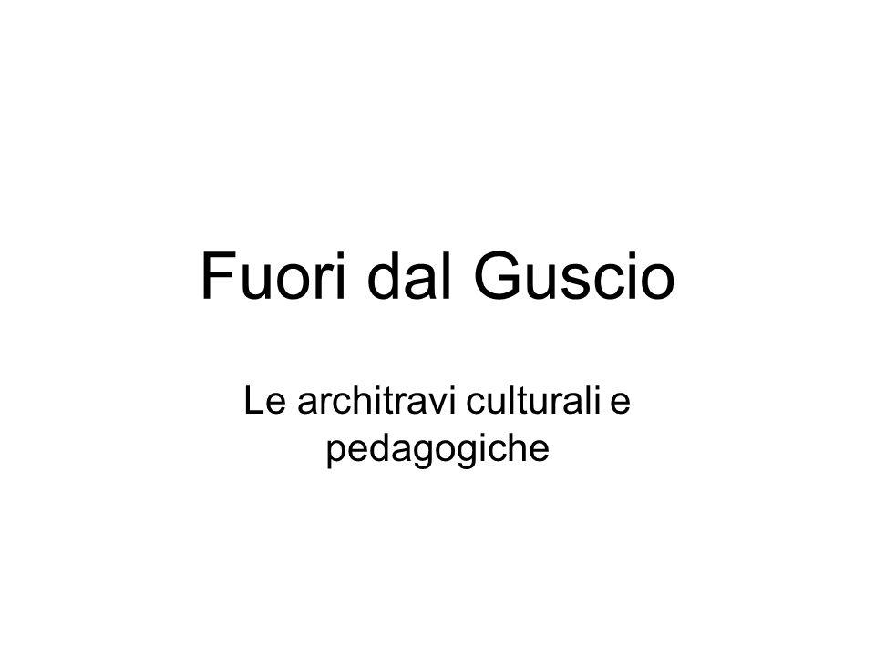 Fuori dal Guscio Le architravi culturali e pedagogiche
