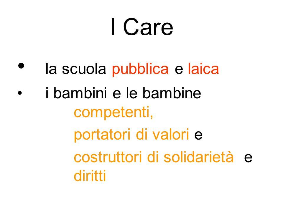 I care la scuola Pubblica: Per tutti e di tutti (inclusiva) Aperta tutto il giorno, per tutto lanno Partecipata Di cittadinanza