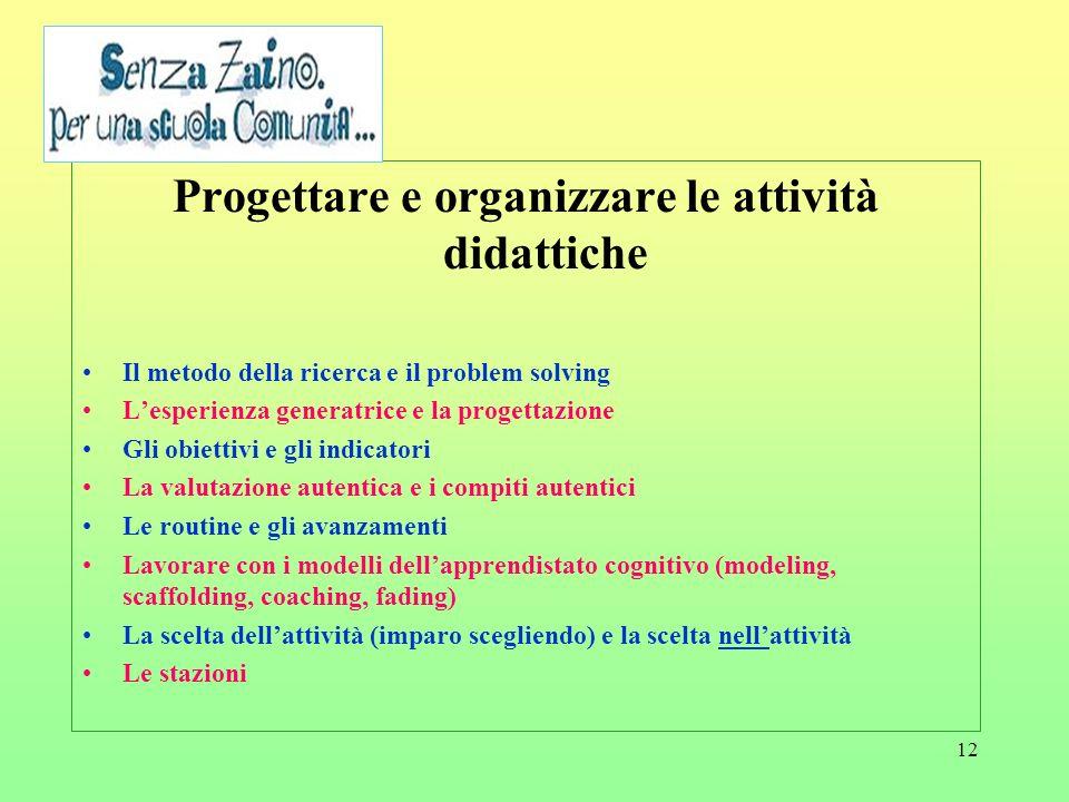 12 Progettare e organizzare le attività didattiche Il metodo della ricerca e il problem solving Lesperienza generatrice e la progettazione Gli obietti