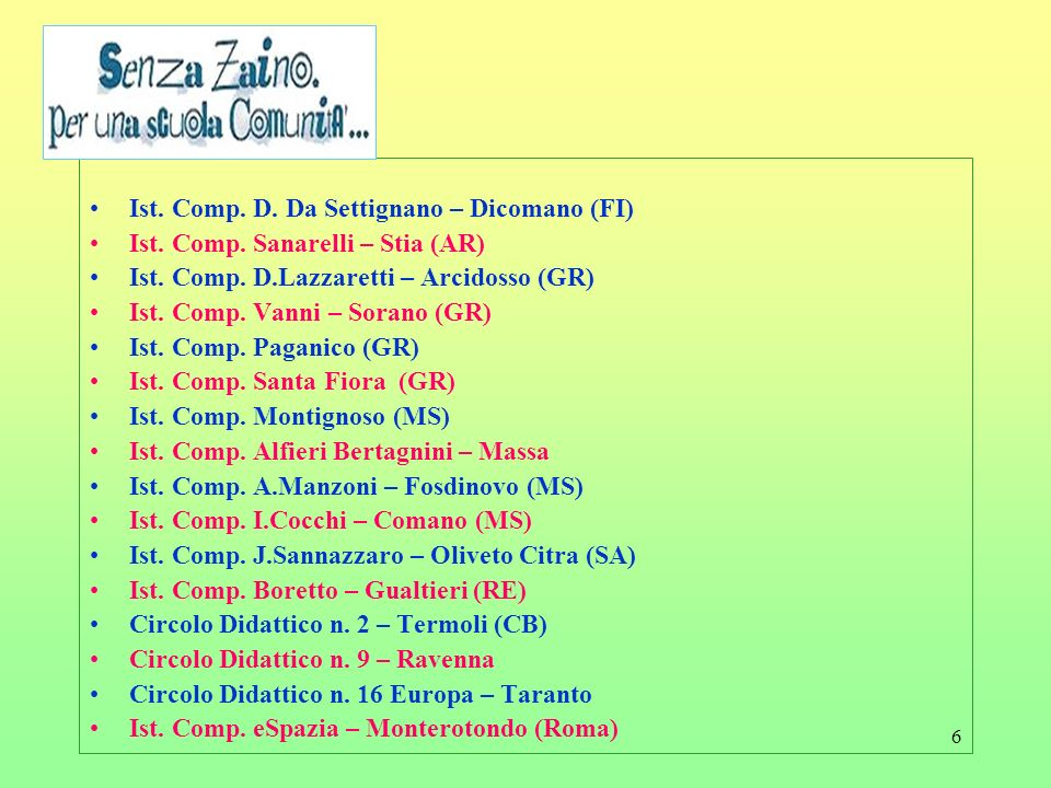 6 Ist. Comp. D. Da Settignano – Dicomano (FI) Ist. Comp. Sanarelli – Stia (AR) Ist. Comp. D.Lazzaretti – Arcidosso (GR) Ist. Comp. Vanni – Sorano (GR)