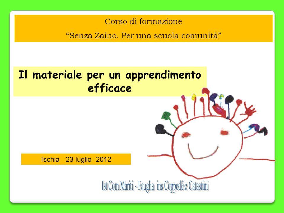 Corso di formazione Senza Zaino. Per una scuola comunità Corso di formazione Senza Zaino. Per una scuola comunità Ischia 23 luglio 2012 Il materiale p