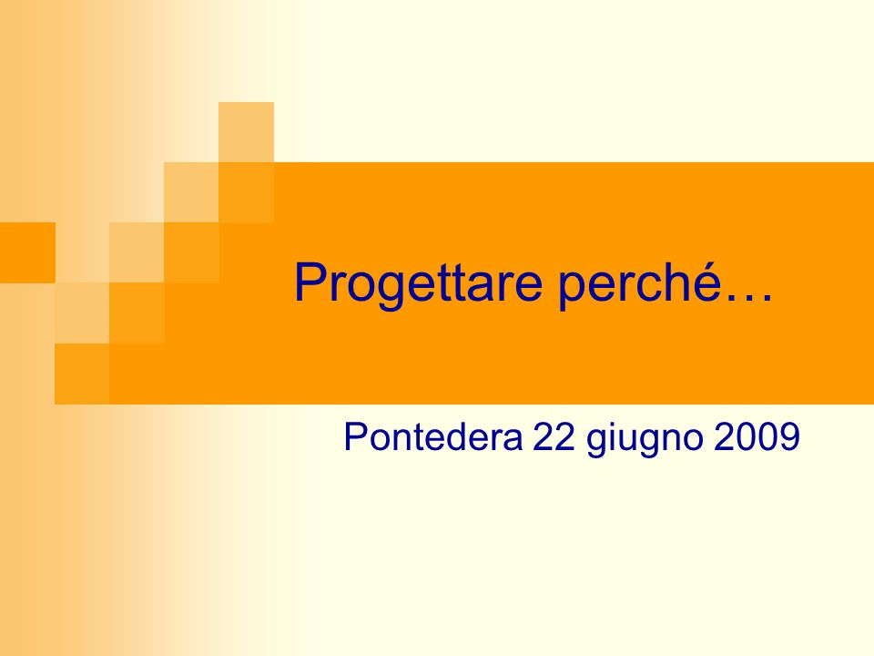 Progettare perché… Pontedera 22 giugno 2009