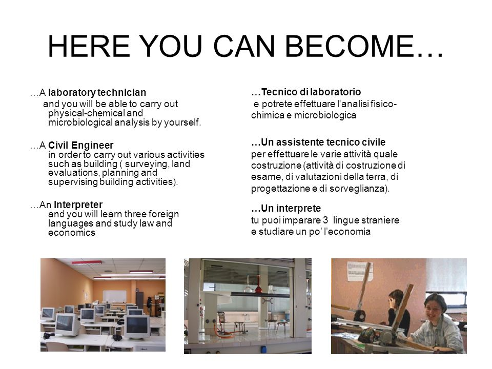 HERE YOU CAN BECOME… …A laboratory technician and you will be able to carry out physical-chemical and microbiological analysis by yourself. …A Civil E