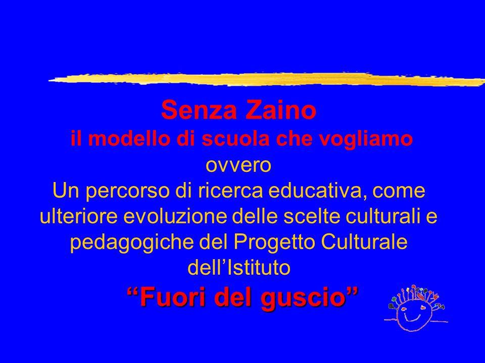 Fuori del guscio Senza Zaino il modello di scuola che vogliamo ovvero Un percorso di ricerca educativa, come ulteriore evoluzione delle scelte cultura