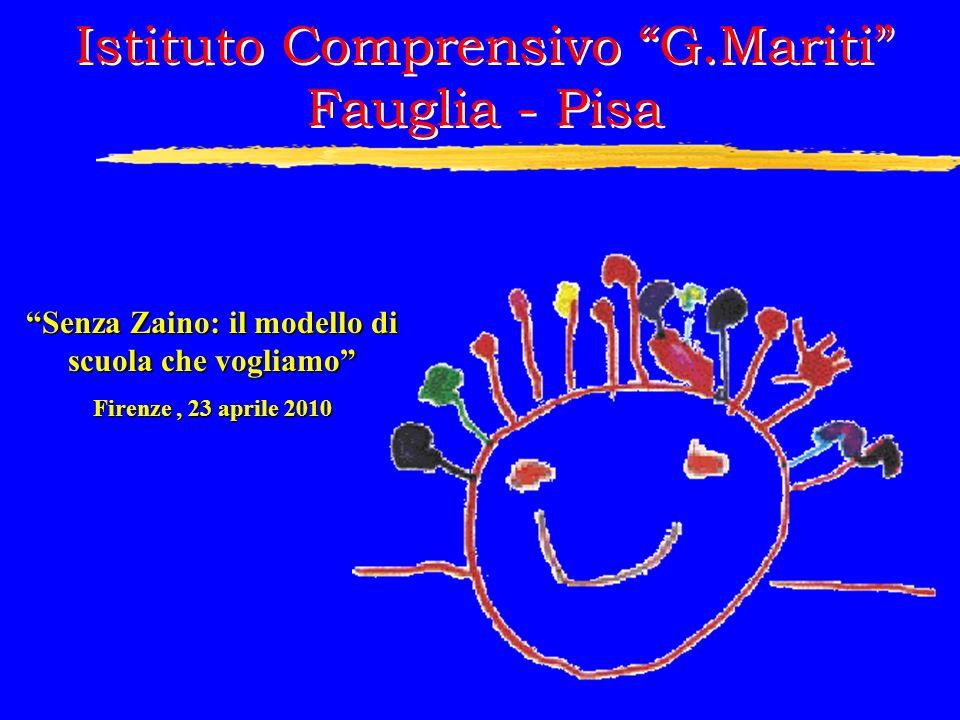 Senza Zaino: il modello di scuola che vogliamo Firenze, 23 aprile 2010 Istituto Comprensivo G.Mariti Fauglia - Pisa